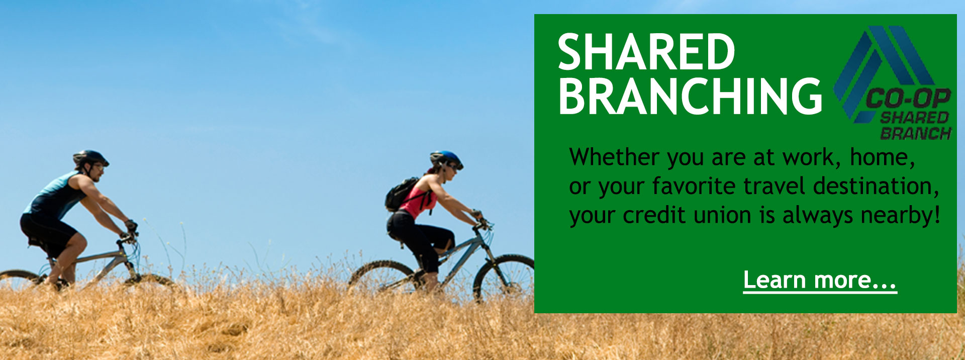 Shared branching - your credit union is always nearby